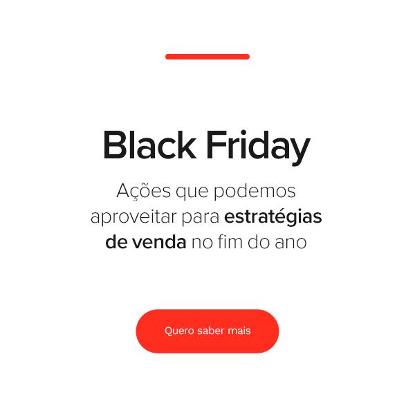 Ações da Black Friday que podemos aproveitar para estratégia de vendas no fim do ano